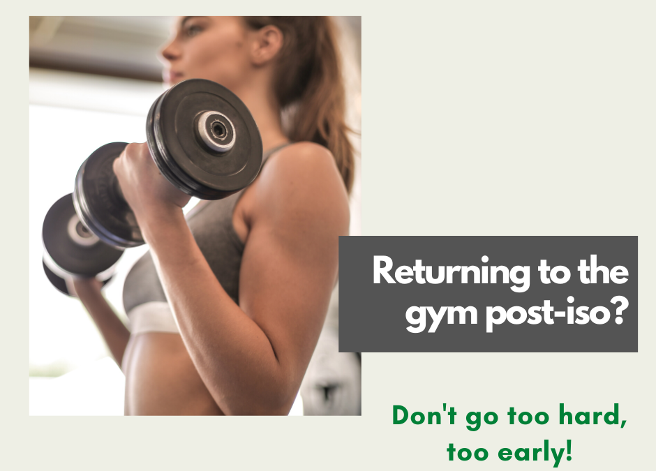 Returning to the gym post-iso? Don't go too hard, too early!